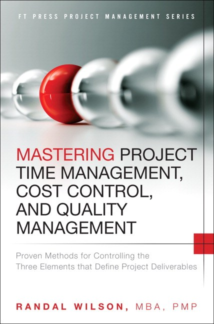 Mastering Project Time Management, Cost Control, and Quality Management: Proven Methods for Controlling the Three Elements that Define Project Deliverables