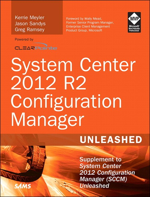 System Center 2012 R2 Configuration Manager Unleashed: Supplement to System Center 2012 Configuration Manager (SCCM) Unleashed
