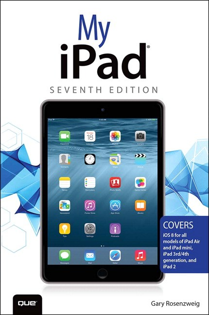 My iPad (Covers iOS 8 on all models of  iPad Air, iPad mini, iPad 3rd/4th generation, and iPad 2), 7th Edition