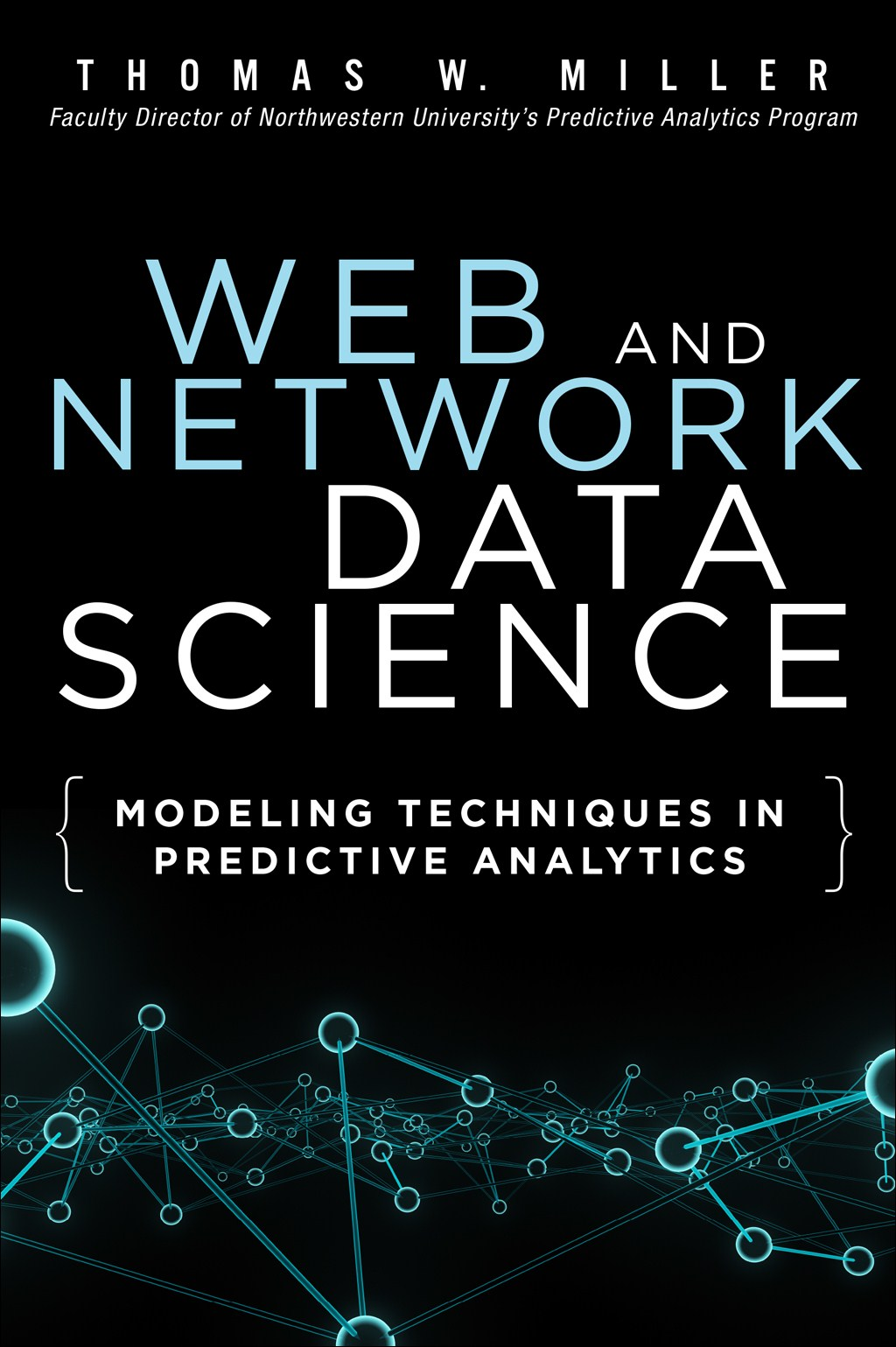 Web and Network Data Science: Modeling Techniques in Predictive Analytics