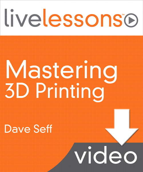 Mastering 3D Printing LiveLessons (Video Training), Downloadable