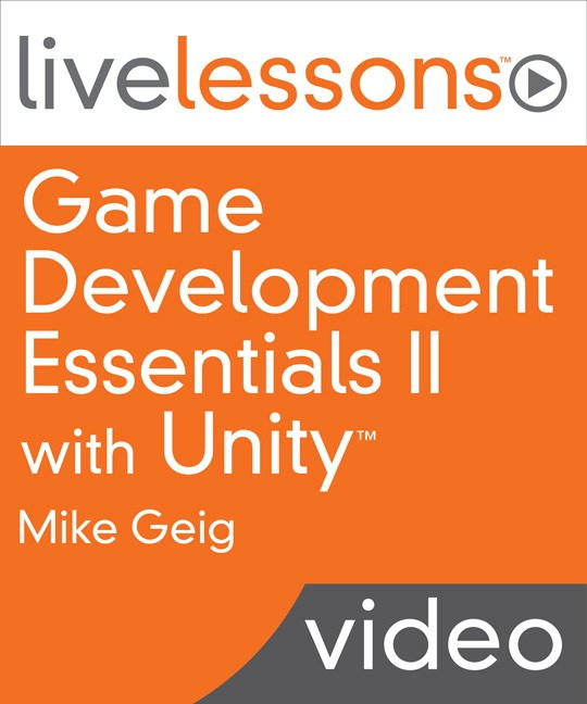 Game Development Essentials II with Unity LiveLessons (Video Training), Downloadable