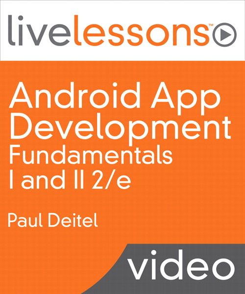 Android App Development Fundamentals I and II LiveLessons (Video Training), Downloadable Video