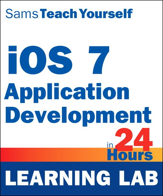 iOS 7 Application Development in 24 Hours, Sams Teach Yourself (Learning Lab)
