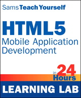 Sams Teach Yourself HTML5 Mobile Application Development in 24 Hours (Learning Lab)