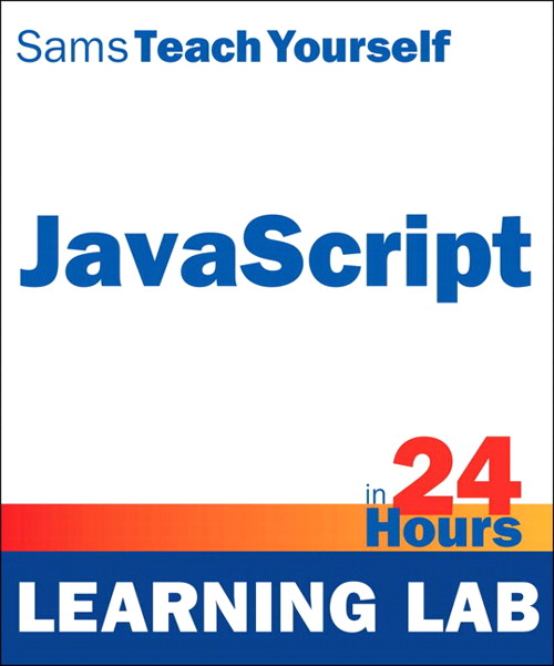 JavaScript in 24 Hours, Sams Teach Yourself (Learning Lab)
