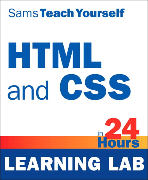 HTML and CSS in 24 Hours, Sams Teach Yourself (Learning Lab)