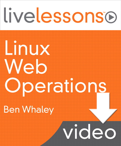 Linux Web Operations LiveLessons (Video Training), Downloadable Video