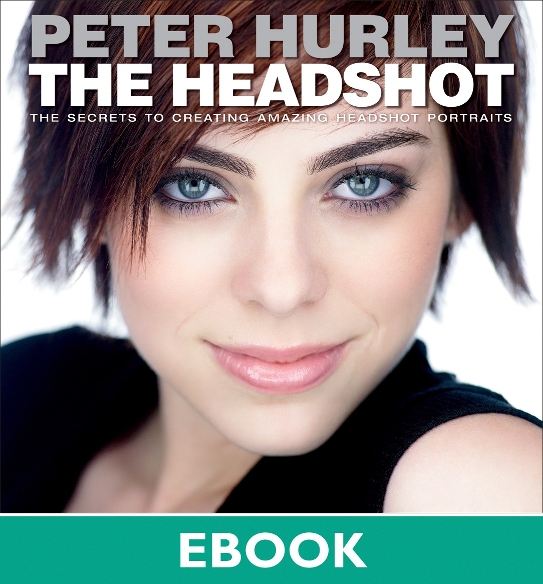 Headshot, The: The Secrets to Creating Amazing Headshot Portraits