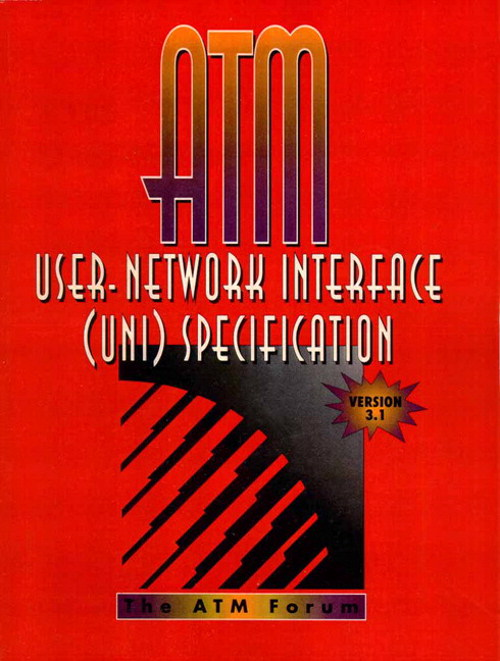 ATM User Network Interface (UNI) Specification Version 3.1