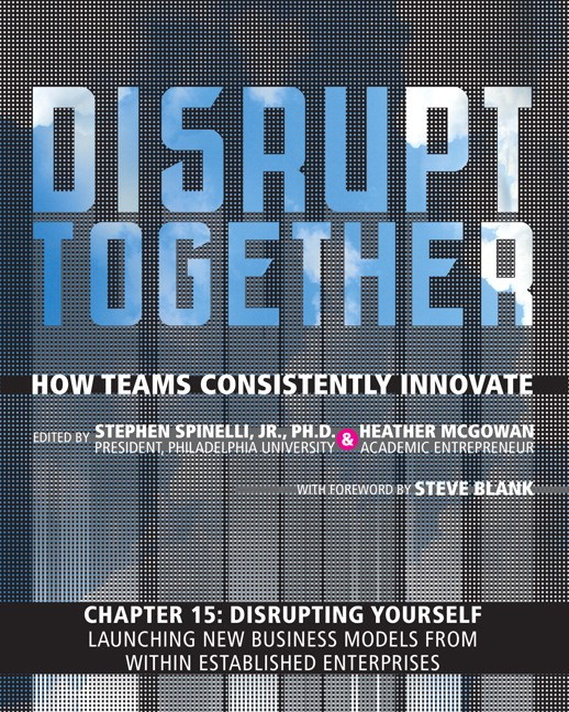 Disrupting Yourself - Launching New Business Models from Within Established Enterprises (Chapter 15 from Disrupt Together)