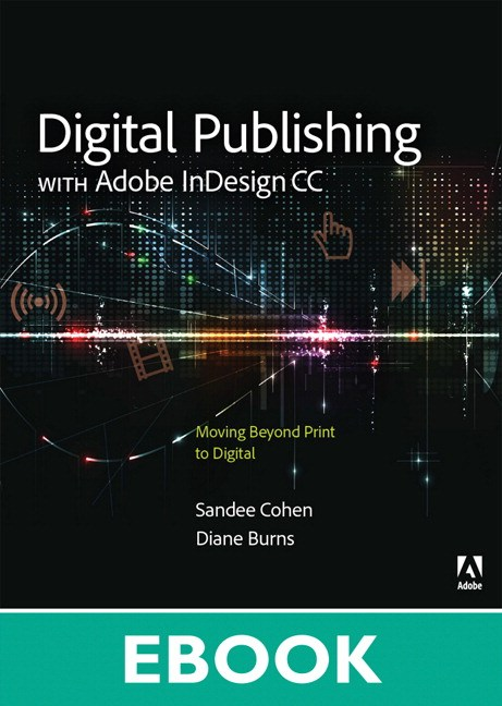 Digital Publishing with Adobe InDesign CC: Moving Beyond Print to Digital