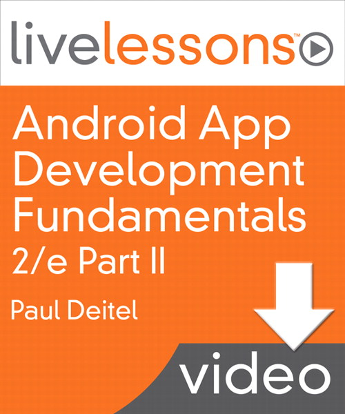 Android App Development Fundamentals I and II LiveLessons (Video Training): Part II, Complete Downloadable Version, 2nd Edition