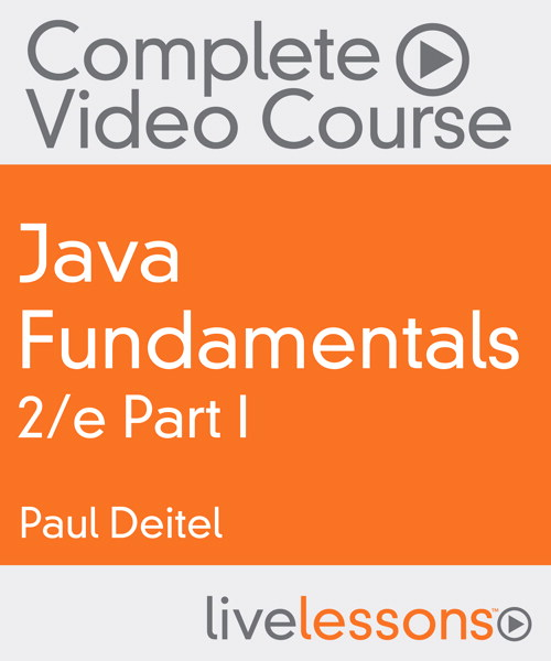 Java Fundamentals LiveLessons, Part I