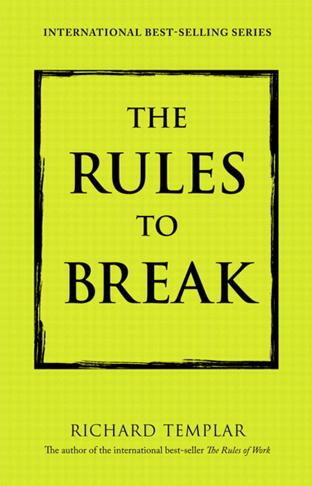 Rules to Break, The: A Personal Code for Living Your Life, Your Way