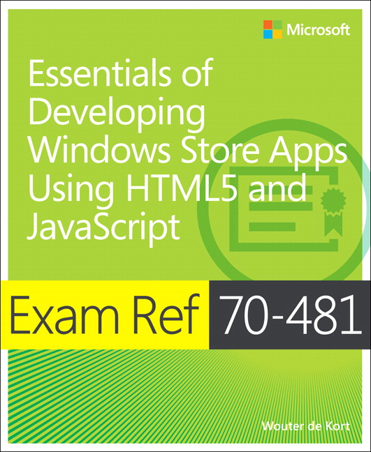Exam Ref 70-481 Essentials of Developing Windows Store Apps Using HTML5 and JavaScript (MCSD)