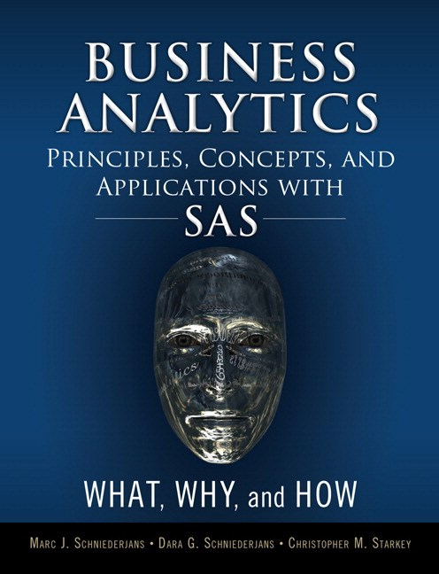 Business Analytics Principles, Concepts, and Applications with SAS: What, Why, and How