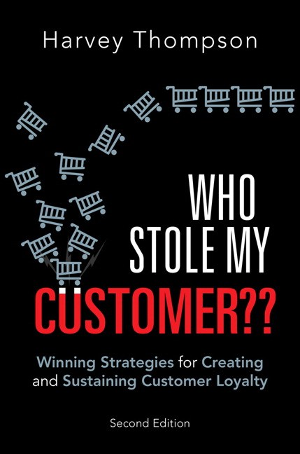 Who Stole My Customer??: Winning Strategies for Creating and Sustaining Customer Loyalty, 2nd Edition