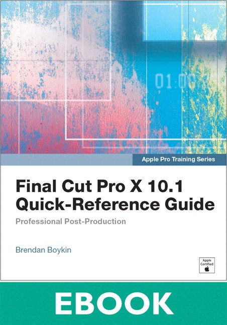 Apple Pro Training Series: Final Cut Pro X 10.1 Quick-Reference Guide