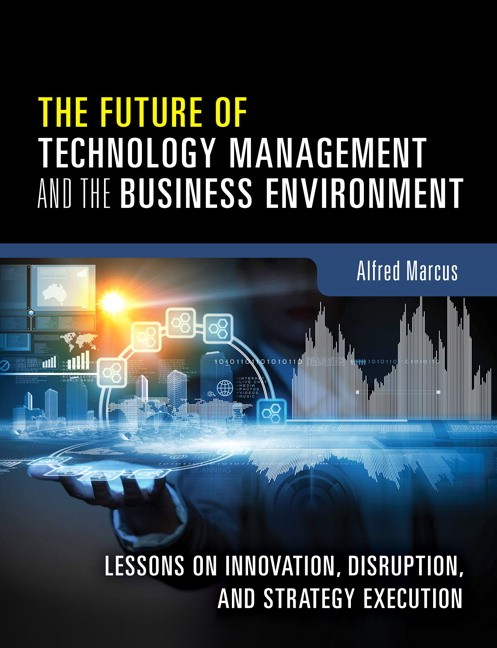 Future of Technology Management and the Business Environment, The: Lessons on Innovation, Disruption, and Strategy Execution