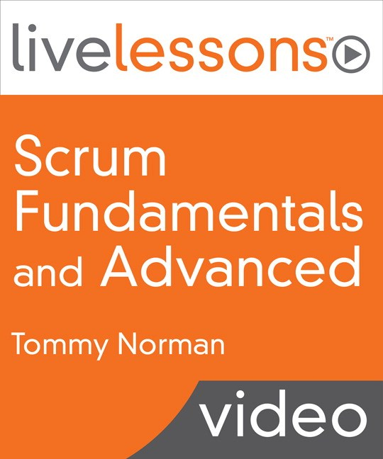 Scrum Fundamentals and Advanced LiveLessons (Video Training), Downloadable Version