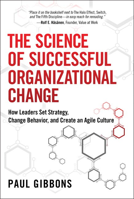 Science of Successful Organizational Change, The: How Leaders Set Strategy, Change Behavior, and Create an Agile Culture