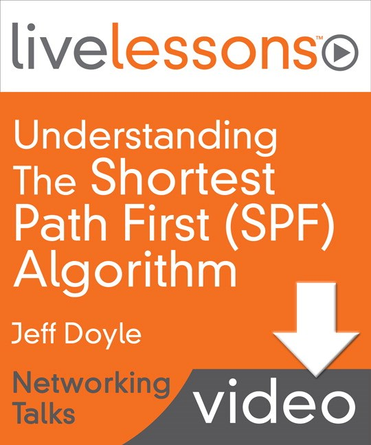 Understanding the Shortest Path First  (SPF) Algorithm LiveLessons (Networking Talks), Downloadable Version