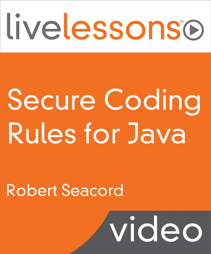 Secure Coding Rules for Java LiveLessons (Video Training): Part I, II, and III