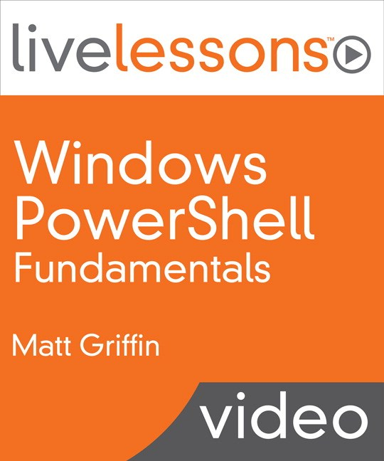 Windows PowerShell Fundamentals LiveLessons