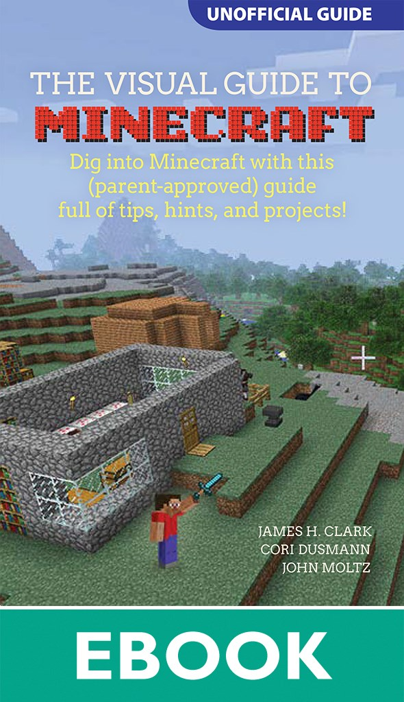 Visual Guide to Minecraft®, A: Dig into Minecraft® with this (parent-approved) guide full of tips, hints, and projects!