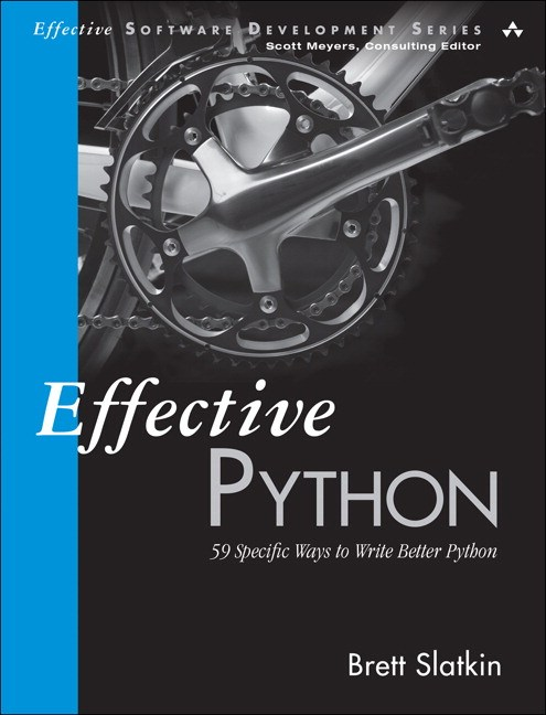 Effective Python: 59 Specific Ways to Write Better Python