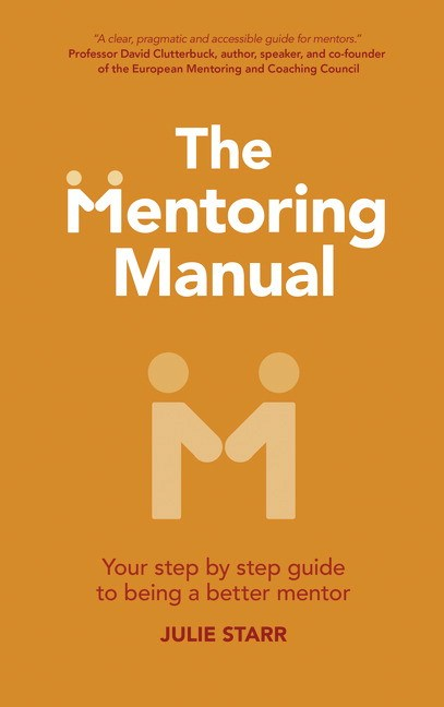 Mentoring Manual, The: Your Step by Step Guide to Being a Better Mentor
