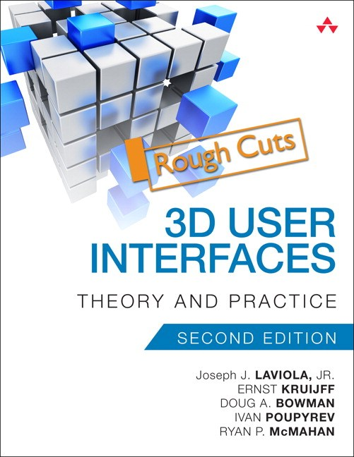 3D User Interfaces: Theory and Practice, Rough Cuts, 2nd Edition