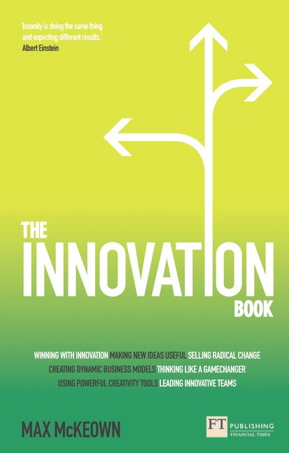 Innovation Book, The: How to Manage Ideas and Execution to Deliver Outstanding Results