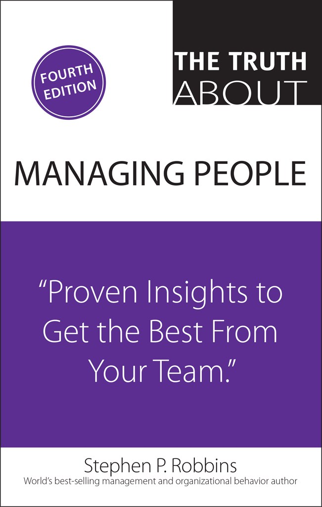 Truth About Managing People, The: Proven Insights to Get the Best from Your Team, 4th Edition