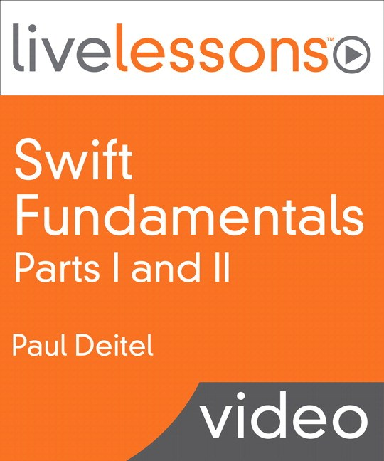 Swift Fundamentals LiveLessons: Parts I and II (Video Training)