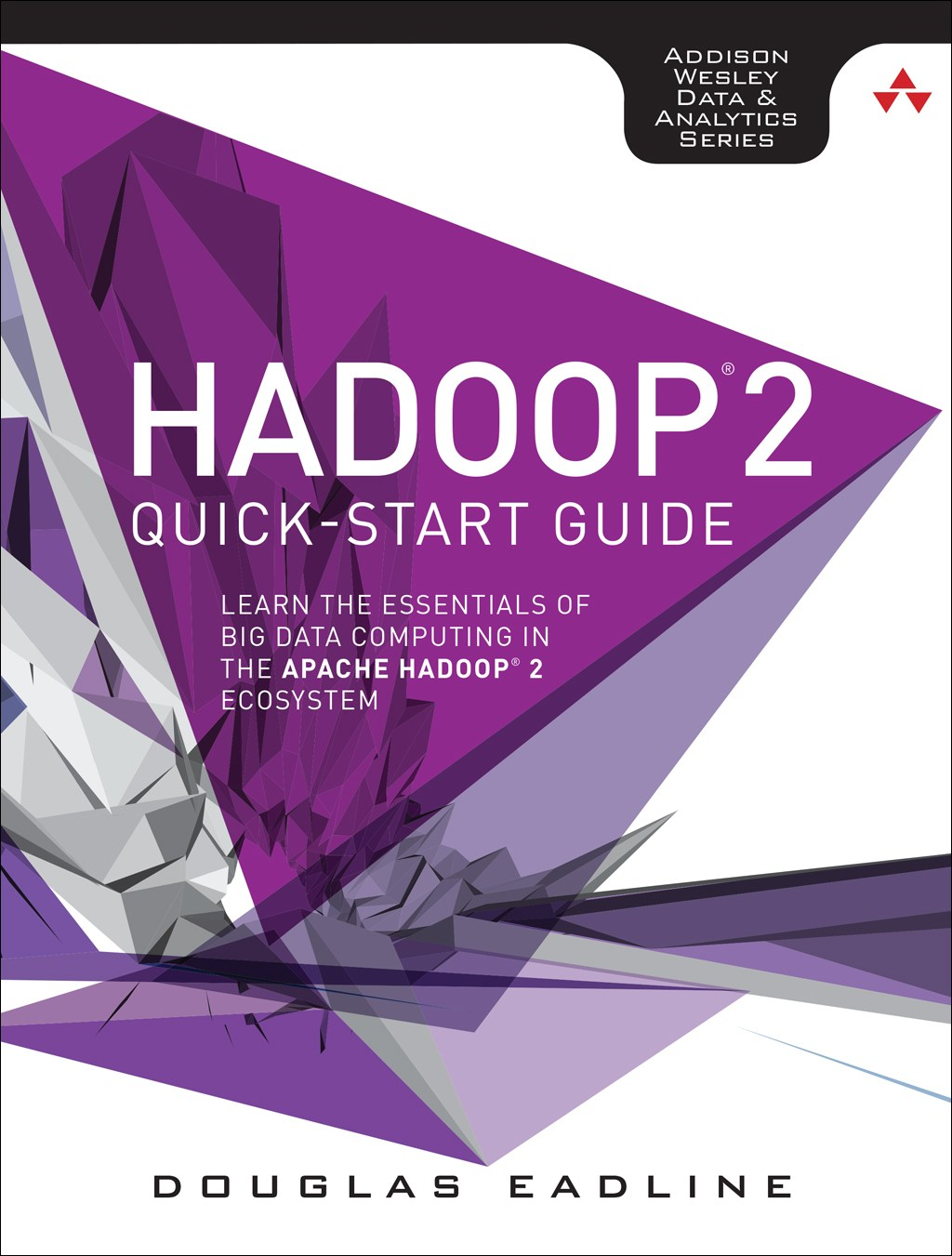 Hadoop 2 Quick-Start Guide: Learn the Essential Aspects of Big Data Computing in the Apache Hadoop 2 Ecosystem