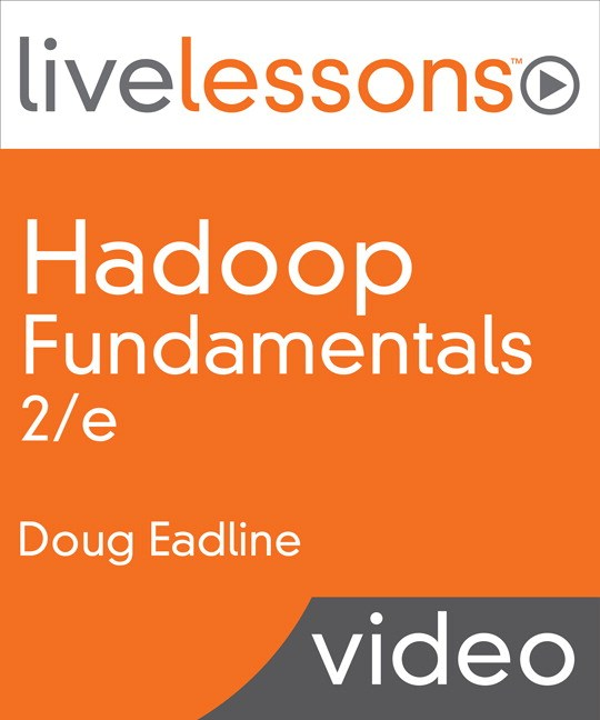 Hadoop Fundamentals LiveLessons (Video Training), 2nd Edition