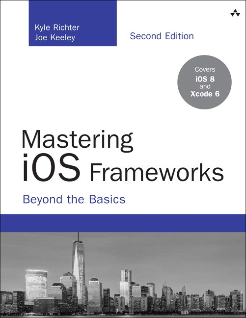 Mastering iOS Frameworks: Beyond the Basics, 2nd Edition