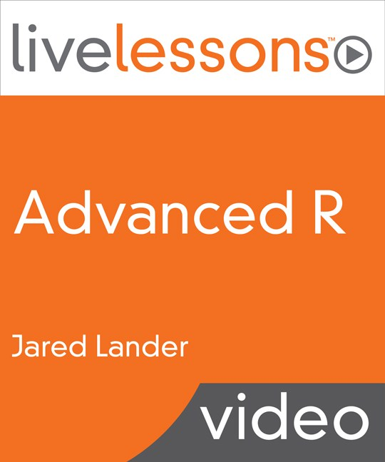 Advanced R LiveLessons: Tools for Greater Productivity and Machine Learning