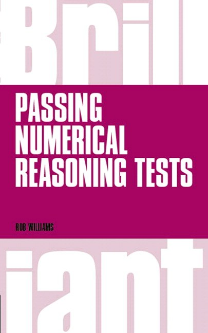 Brilliant Passing Numerical Reasoning Tests: Everything You Need to Know to Understand How to Practise for and Pass Numerical Reasoning Tests