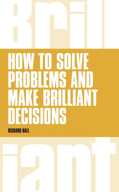 How to Solve Problems and Make Brilliant Decisions: Creative Thinking Skills That Really Work