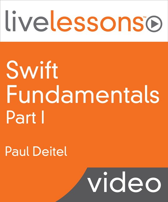 Swift Fundamentals LiveLessons: Part I of III (Video Training)