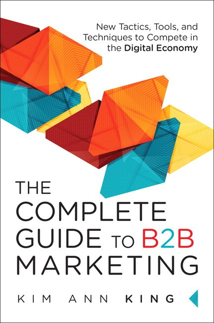 Complete Guide to B2B Marketing, The: New Tactics, Tools, and Techniques to Compete in the Digital Economy, eBook