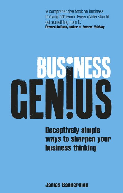 Business Genius: Deceptively Simple Ways to SHarpen Your Business Thinking