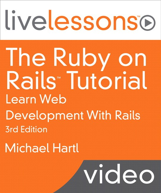 Ruby on Rails Tutorial LiveLessons, The: Learn Web Development With Rails, 3rd Edition