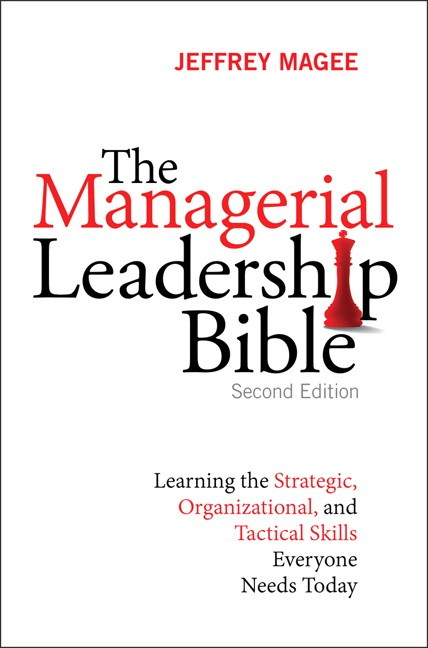 Managerial Leadership Bible, The: Learning the Strategic, Organizational, and Tactical Skills Everyone Needs Today