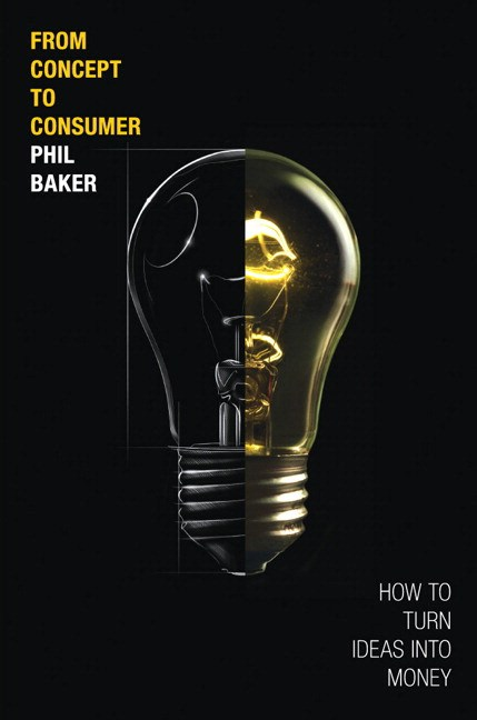 From Concept to Consumer: How to Turn Ideas Into Money (paperback)