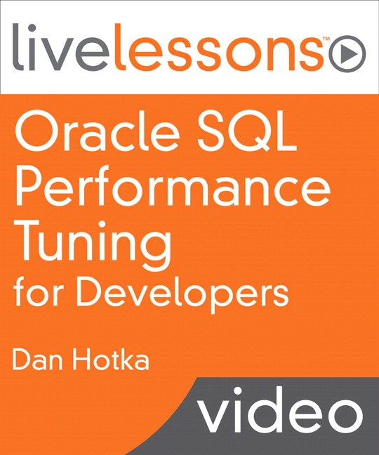 Oracle SQL Performance Tuning for Developers LiveLessons (Video Training), Downloadable Version