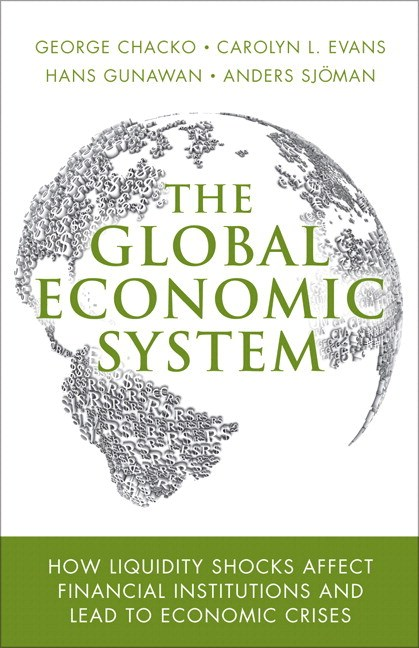 Global Economic System, The: How Liquidity Shocks Affect Financial Institutions and Lead to Economic Crises (paperback)